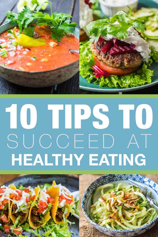 10 Tips To Succeed At Healthy Eating