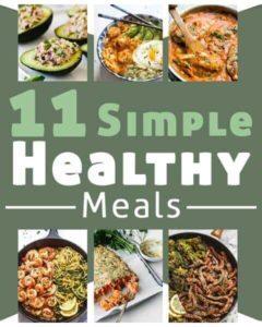 11 Simple Healthy Meals